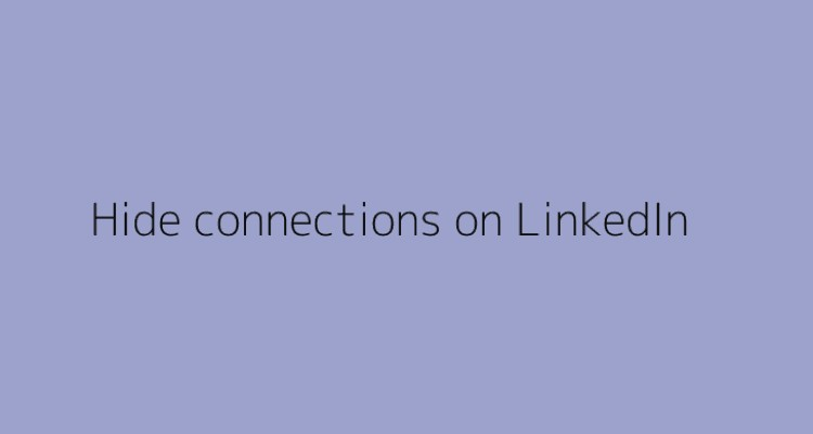 Steps to hide connections on LinkedIn
